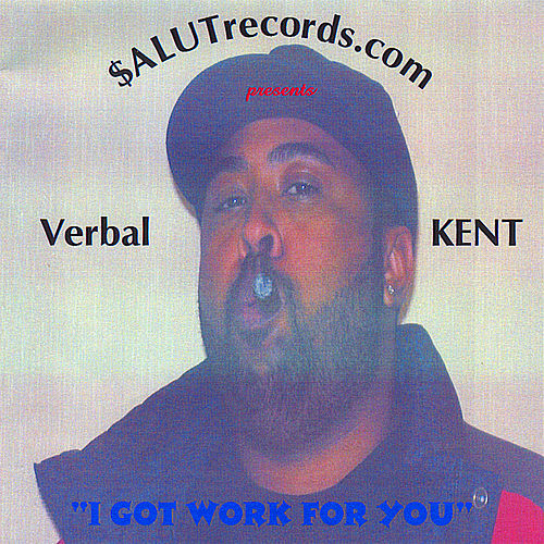 I Got Work for You by Verbal Kent
