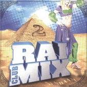 Raï Mix Club, Vol. 2 by Various Artists