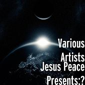 Jesus Peace Presents: ? by Various Artists
