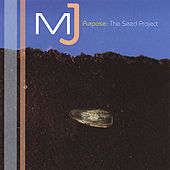 Purpose: the Seed Project by MJ