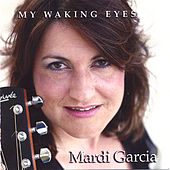 My Waking Eyes by Mardi Garcia
