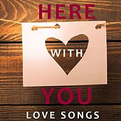 Here with You: Love Songs by Various Artists