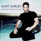You Always Want (What U Ain't Got) Remixes - Ep van Matt Zarley