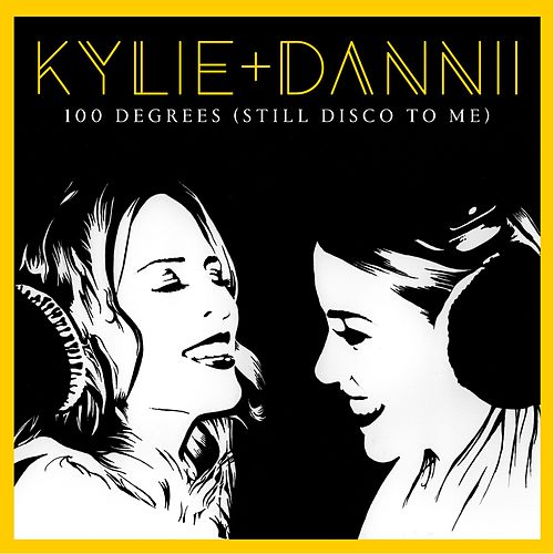 100 Degrees (Still Disco to Me) [with Dannii Minogue] by Kylie Minogue