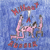 Without a Rubber by Matt and Pat