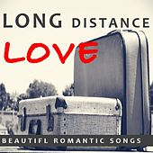 Long Distance Love: Beautiful Romantic Songs by Various Artists