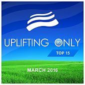 Uplifting Only Radio: Top 15: March 2016 - EP by Various Artists