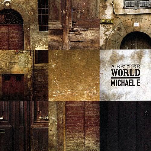 A Better World by Michael e