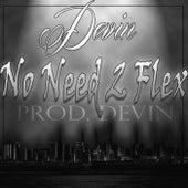 No Need 2 Flex by Devin