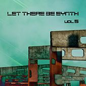 Let There Be Synth - Volume 5.3 by Various Artists