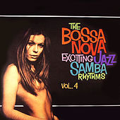 The Bossa Nova Exciting Jazz Samba Rhythms, Vol. 4 by Various Artists