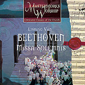 Masterworks of Worship Volume 3 - Beethoven: Missa Solemnis by The London Fox Choir