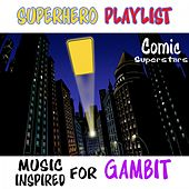 Superhero Playlist: Music Inspired for Gambit by Various Artists