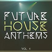 Future House Anthems, Vol. 4 by Various Artists