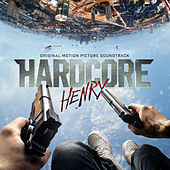Hardcore Henry (Original Motion Picture Soundtrack) de Various Artists