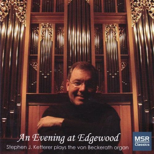 An Evening At Edgewood - Stephen Ketterer Plays the Von Beckerath Organ by Stephen Ketterer