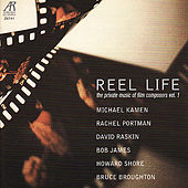 Reel Life, The Private Music of Film Composers Vol. 1 - James, Shore, Kamen, Portman, Broughton, Raksin by Music Amici