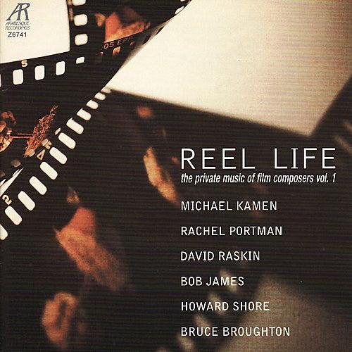 Reel Life, The Private Music of Film Composers Vol. 1 - James, Shore, Kamen, Portman, Broughton, Raksin by Music Amici