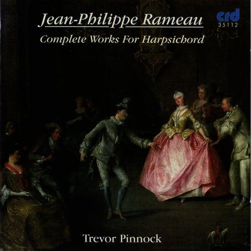 Rameau: Complete Works for Harpsichord by Trevor Pinnock
