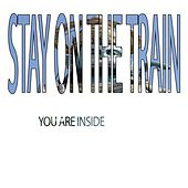 You Are Inside de Stay On The Train