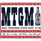 She Don't Like Me When I'm Drunk van Mad Trucker Gone Mad