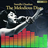 Sunidhi Chauhan - The Melodious Diva by Sunidhi Chauhan