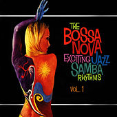 The Bossa Nova Exciting Jazz Samba Rhythms, Vol. 1 by Various Artists