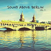 Sound Above Berlin, Vol. 3 by Various Artists