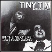 In the Next Life: Tiny Tim & Harve Mann (Lost & Found, Vol. 3) de Tiny Tim