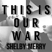This Is Our War de Shelby Merry