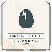 Don't Like To Do That by Cause & Effect