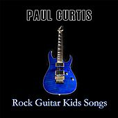 Rock Guitar Kids Songs by Paul Curtis