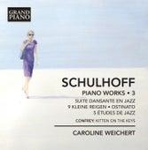 Schulhoff: Piano Works, Vol. 3 by Caroline Weichert