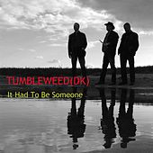 It Had to Be Someone by Tumbleweed