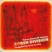 Borsh Division - Future Sound Of Ukraine (Compiled by Yuriy Gurzhy) by Various Artists