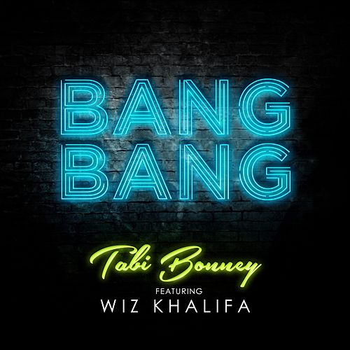Bang Bang (feat Wiz Khalifa) - Single by Tabi Bonney