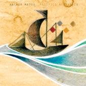 Pacífico Atlântico de Arthur Matos