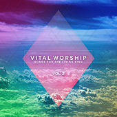 Vital Worship: Songs for the Living King, Vol. 2 by Various Artists
