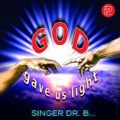 God Gave Us Light by Singer Dr. B...