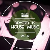 Devoted to House Music, Vol. 4 von Various Artists