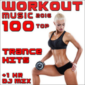 Workout Music 2016 100 Top Trance Hits + 1 Hr DJ Mix  by Various Artists