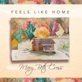 Feels Like Home by Mary Beth Cross