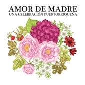 Amor de Madre: Una Celebración Puertorriqueña by Various Artists