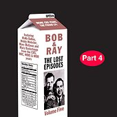 Bob & Ray: The Lost Episodes, Vol. 5, Pt. 4 by Bob and Ray