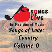 Songs of Love: Country, Vol. 6 von Various Artists
