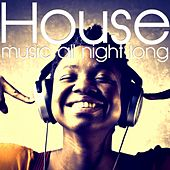 House Music All Night Long by Various Artists