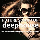 Future Sound of Deephouse (Cool Beats for Selected People, Fashion Selection) de Various Artists