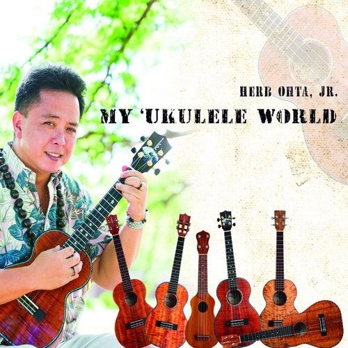 My 'Ukulele World by Herb Ohta, Jr.