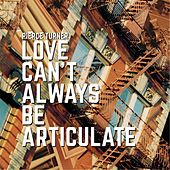 Love Can't Always Be Articulate by Pierce Turner