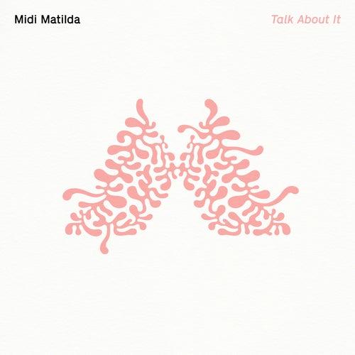 Talk About It by Midi Matilda